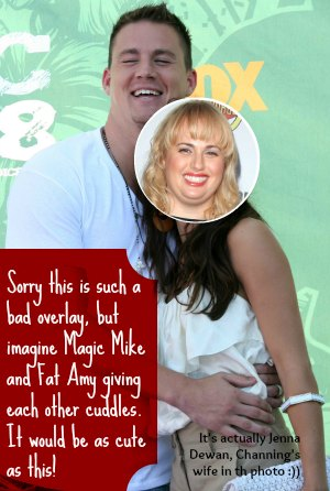 Magic Mike and Fat Amy