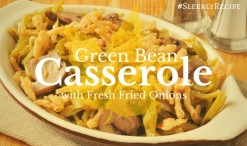 Green Bean Casserole with Fresh Fried Onions Recipe