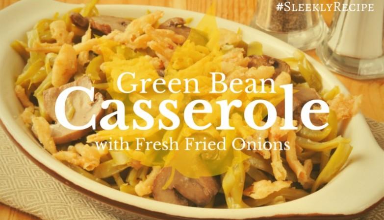 Green Bean Casserole with Fresh Fried Onions Recipe